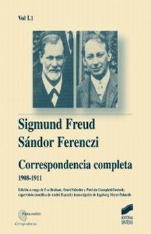 CORRESPONDENCIA COMPLETA 1908 - 1911. SIGMUND FREUD / SANDOR FERENCZI / VOL. I. 1  / PD.