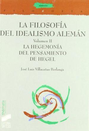 FILOSOFIA DEL IDEALISMO ALEMAN, LA / VOL. II. LA HEGEMONIA DEL PENSAMIENTO DE HEGEL