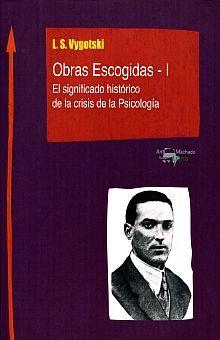 OBRAS ESCOGIDAS I. EL SIGNIFICADO HISTORICO DE LA CRISIS DE LA PSICOLOGIA