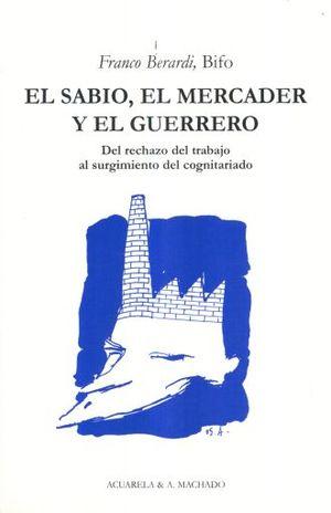 SABIO EL MERCADER Y EL GUERRERO, EL. DEL RECHAZO DEL TRABAJO AL SURGIMIENTO DEL COGNITARIADO