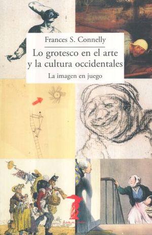 GROTESCO EN EL ARTE Y LA CULTURA OCCIDENTALES, LO. LA IMAGEN EN JUEGO
