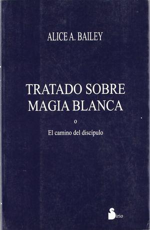 TRATADO SOBRE MAGIA BLANCA O EL CAMINO DEL DISCIPULO