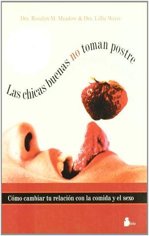 CHICAS BUENAS NO TOMAN POSTRE, LAS