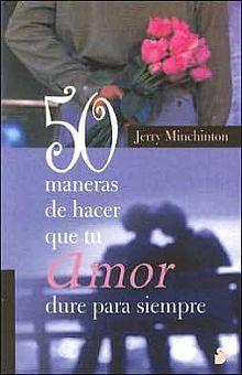 50 MANERAS DE HACER QUE TU AMOR DURE PARA SIEMPRE