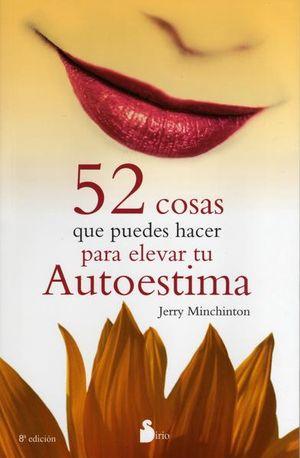 52 COSAS QUE PUEDES HACER PARA ELEVAR TU AUTOESTIMA / 7 ED.