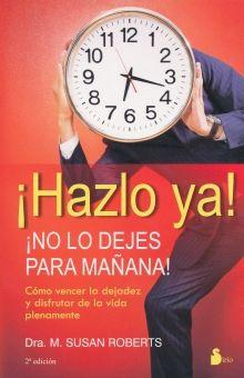 HAZLO YA. NO LO DEJES PARA MAÑANA / 2 ED.