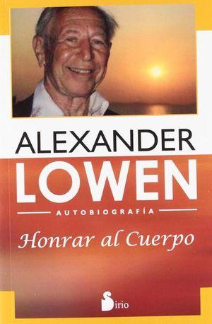 HONRAR AL CUERPO / ALEXANDER LOWEN. AUTOBIOGRAFIA