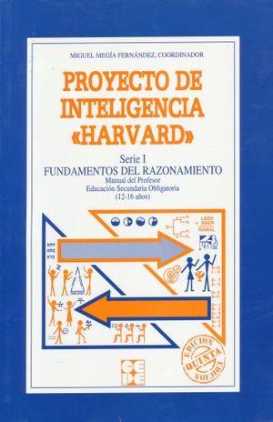 PROYECTO DE INTELIGENCIA HARVARD SERIE I FUNDAMENTOS DEL RAZONAMIENTO. MANUAL DEL PROFESOR EDUCACION SECUNDARIA OBLIGATORIA (12 - 16 AÑOS) / 5 ED.