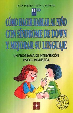 COMO HACER HABLAR AL NIÑO CON SINDROME DE DOWN Y MEJORAR SU LENGUAJE. UN PROGRAMA DE INTERVENCION PSICO LINGUISTICA / 8 ED.