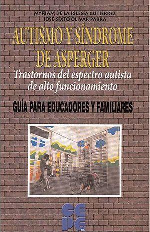 AUTISMO Y SINDROME DE ASPERGER. TRASTORNOS DEL ESPECTRO AUTISTA DE ALTO FUNCIONAMIENTO GUIA PARA EDUCADORES Y PADRES