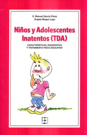NIÑOS Y ADOLESCENTES INATENTOS (TDA). CARACTERISTICAS DIAGNOSTICO Y TRATAMIENTO PSICO EDUCATIVO