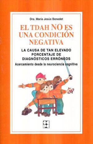 TDAH NO ES UNA CONDICION NEGATIVA, EL. LA CAUSA DE TAN ELEVADO PORCENTAJE DE DIAGNOSTICOS ERRONEOS ACERCAMIENTO DESDE LA NEUROCIENCIA COGNITIVA