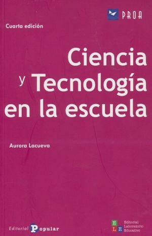 CIENCIA Y TECNOLOGIA EN LA ESCUELA / 4 ED.