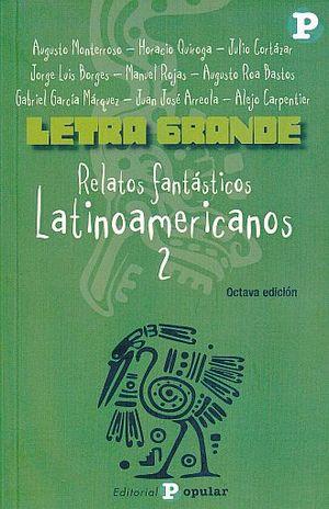 LETRA GRANDE. RELATOS FANTASTICOS LATINOAMERICANOS 2 / 8 ED.