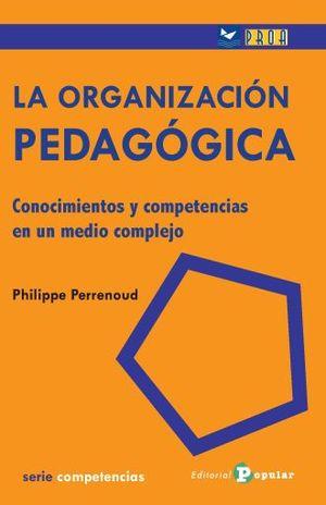 ORGANIZACION PEDAGOGICA, LA. CONOCIMIENTOS Y COMPETENCIAS EN UN MEDIO COMPLEJO