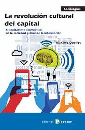 REVOLUCION CULTURAL DEL CAPITAL, LA. EL CAPITALISMO CIBERNETICO EN LA SOCIEDAD GLOBAL DE LA INFORMACION