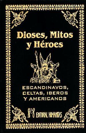 DIOSES MITOS Y HEROES ESCANDINAVOS CELTAS IBEROS Y AMERICANOS / PD.