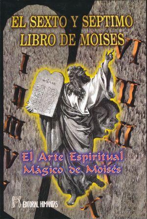 SEXTO Y SEPTIMO LIBRO DE MOISES, EL. EL ARTE ESPIRITUAL MAGICO DE MOISES