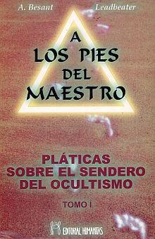 A LOS PIES DEL MAESTRO / TOMO I PLATICAS SOBRE EL SENDERO DEL OCULTISMO