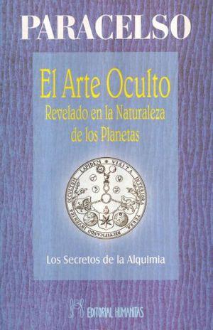 ARTE OCULTO REVELADO EN LA NATURALEZA DE LOS PLANETAS, EL. LOS SECRETOS DE LA ALQUIMIA