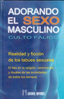 ADORANDO EL SEXO MASCULINO. CULTO FALICO / PD.