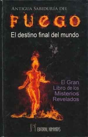ANTIGUA SABIDURIA DEL FUEGO, LA. EL DESTINO FINAL DEL MUNDO / PD.