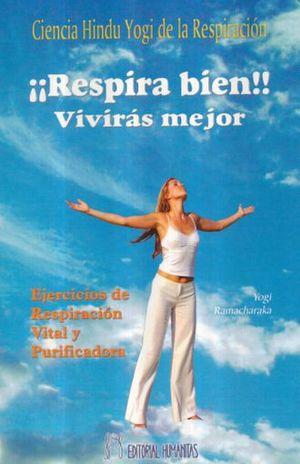 RESPIRA BIEN VIVIRAS MEJOR. EJERCICIOS DE RESPIRACION VITAL Y PURIFICADORA