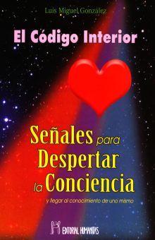 CODIGO INTERIOR, EL. SEÑALES PARA DESPERTAR LA CONCIENCIA Y LLEGAR AL CONOCIMIENTO DE UNO MISMO