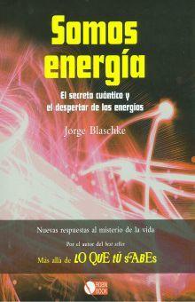 SOMOS ENERGIA. EL SECRETO CUANTICO Y EL DESPERTAR DE LAS ENERGIAS / PD.