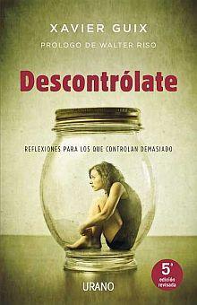DESCONTROLATE. REFLEXIONES PARA LOS QUE CONTROLAN DEMASIADO / 5 ED.