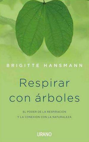 RESPIRAR CON ARBOLES. EL PODER DE LA RESPIRACION Y LA CONEXION CON LA NATURALEZA