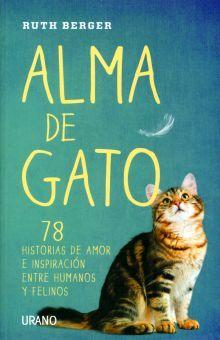 ALMA DE GATO. 78 HISTORIAS DE AMOR E INSPIRACION ENTRE HUMANOS Y FELINOS