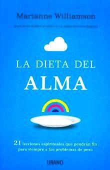 DIETA DEL ALMA, LA. 21 LECCIONES ESPIRITUALES QUE PONDRAN FIN PARA SIEMPRE A TUS PROBLEMAS DE PESO