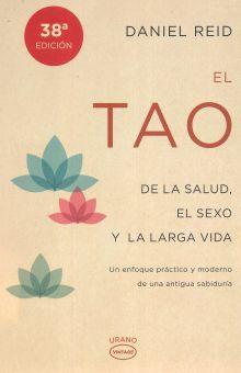 TAO DE LA SALUD EL SEXO Y LA LARGA VIDA, EL. UN ENFOQUE PRACTICO Y MODERNO DE UNA ANTIGUA SABIDURIA / 38 ED.