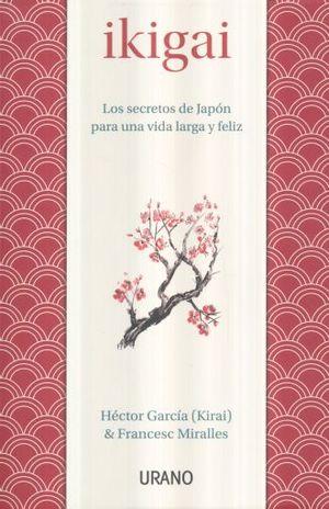 IKIGAI. LOS SECRETOS DE JAPON PARA UNA VIDA LARGA Y FELIZ