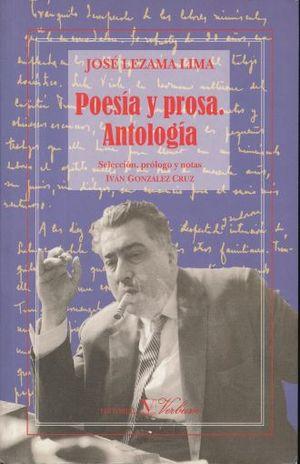 POESIA Y PROSA. ANTOLOGIA / JOSE LEZAMA LIMA