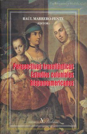 PERSPECTIVAS TRASATLANTICAS. ESTUDIOS COLONIALES LATINOAMERICANOS