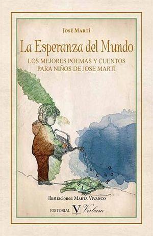 ESPERANZA DEL MUNDO, LA. LOS MEJORES POEMAS Y CUENTOS PARA NIÑOS DE JOSE MARTI