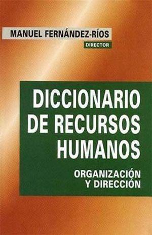 DICCIONARIO DE RECURSOS HUMANOS. ORGANIZACION Y DIRECCION / PD.