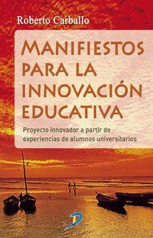 MANIFIESTOS PARA LA INNOVACION EDUCATIVA. PROYECTO INNOVADOR A PARTIR DE EXPERIENCIAS DE ALUMNOS UNIVERSITARIOS