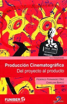 PRODUCCION CINEMATOGRAFICA. DEL PROYECTO AL PRODUCTO