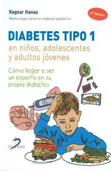 DIABETES TIPO 1 EN NIÑOS ADOLESCENTES Y ADULTOS JOVENES. COMO LLEGAR A SER UN EXPERTO EN SU PROPIA DIABETES / 2 ED.