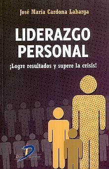 LIDERAZGO PERSONAL. LOGRE RESULTADOS Y SUPERE LA CRISIS