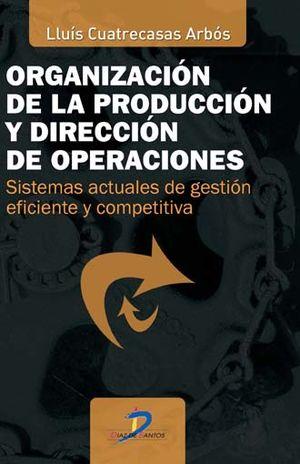 ORGANIZACION DE LA PRODUCCION DE OPERACIONES. SISTEMAS ACTUALES DE GESTION EFICIENTE Y COMPETITIVA