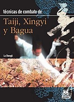 TECNICAS DE COMBATE DE TAIJI XINGYI Y BAGUA