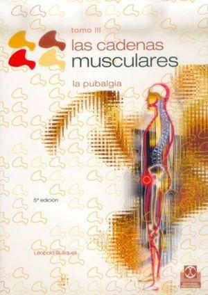CADENAS MUSCULARES, LAS. LA PUBALGIA / TOMO III / 5 ED.