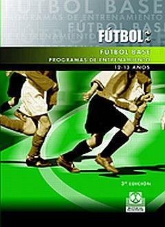 FUTBOL BASE PROGRAMAS DE ENTRENAMIENTO 12-13 AÑOS