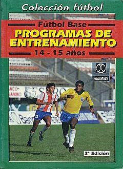 FUTBOL BASE. PROGRAMAS DE ENTRENAMIENTO 14 - 15 AÑOS