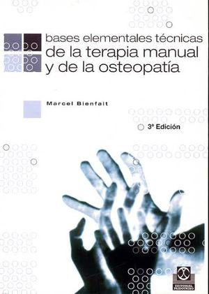 BASES ELEMENTALES. TECNICAS DE LA TERAPIA MANUAL Y DE LA OSTEOPATIA