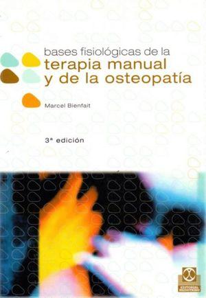 BASES FISIOLOGICAS DE LA TERAPIA MANUAL Y DE LA OSTEOPATIA / ED. 3